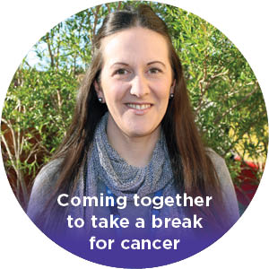 Coming together to Take a Break for Cancer