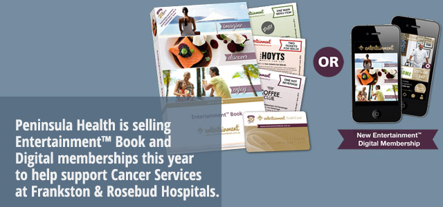 Peninsula Health is selling Entertainment™ Book and Digital memberships this year to help support Cancer Services at Frankston and Rosebud Hospitals.